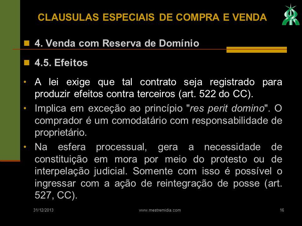 31/12/2013 www.mestremidia.com16 4. Venda com Reserva de Domínio 4.5. Efeitos A lei exige que tal contrato seja registrado para produzir efeitos contr