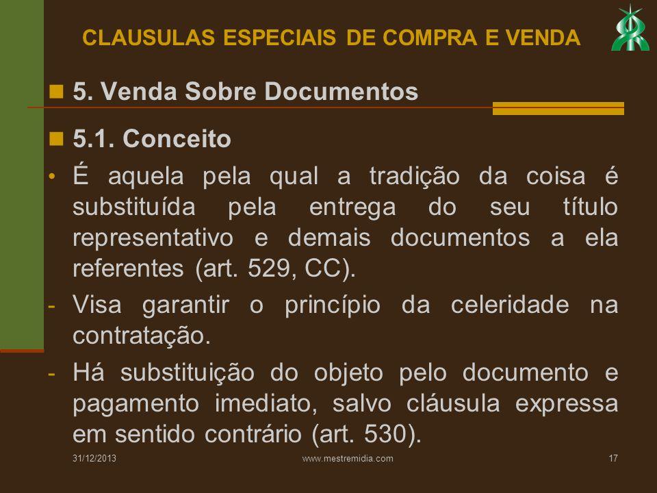 31/12/2013 www.mestremidia.com17 5. Venda Sobre Documentos 5.1. Conceito É aquela pela qual a tradição da coisa é substituída pela entrega do seu títu