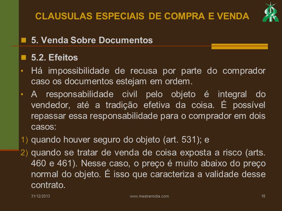 31/12/2013 www.mestremidia.com18 5. Venda Sobre Documentos 5.2. Efeitos Há impossibilidade de recusa por parte do comprador caso os documentos estejam