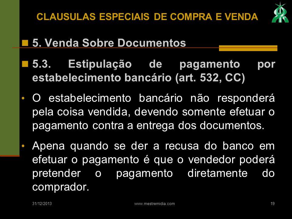 31/12/2013 www.mestremidia.com19 5. Venda Sobre Documentos 5.3. Estipulação de pagamento por estabelecimento bancário (art. 532, CC) O estabelecimento