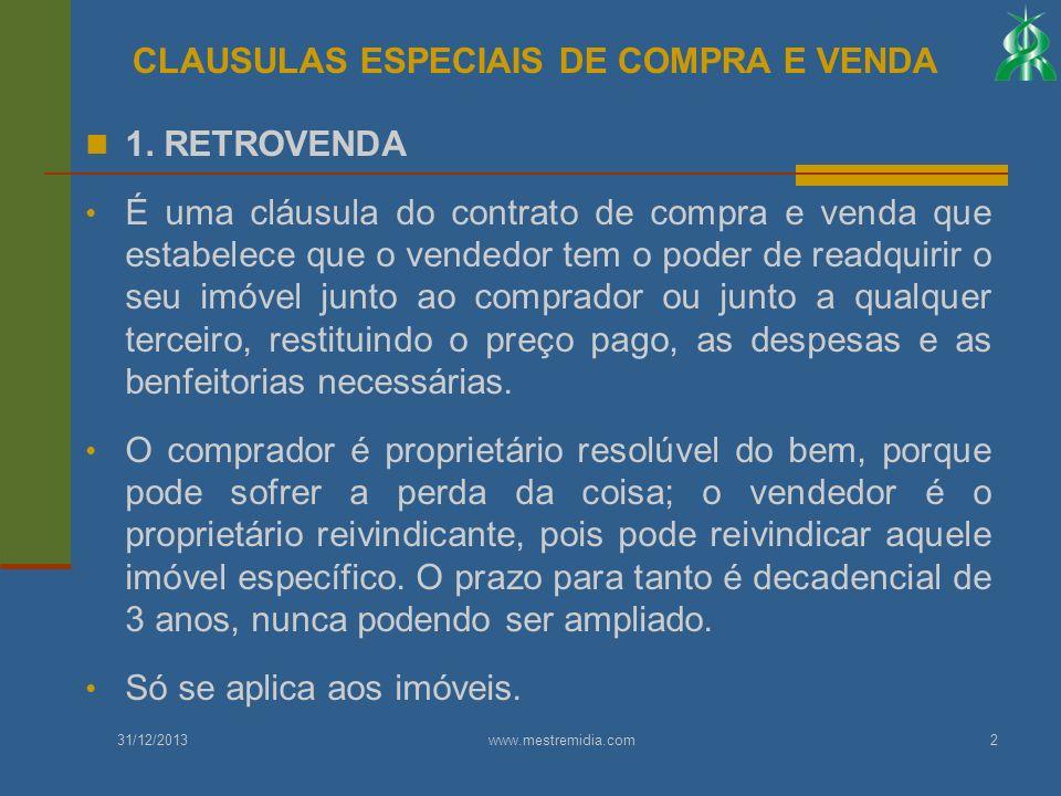 1. RETROVENDA É uma cláusula do contrato de compra e venda que estabelece que o vendedor tem o poder de readquirir o seu imóvel junto ao comprador ou