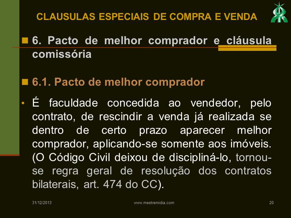 31/12/2013 www.mestremidia.com20 6. Pacto de melhor comprador e cláusula comissória 6.1. Pacto de melhor comprador É faculdade concedida ao vendedor,