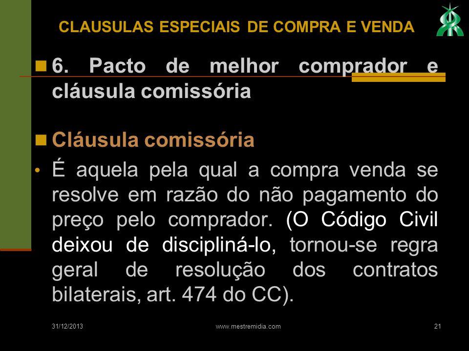 31/12/2013 www.mestremidia.com21 6. Pacto de melhor comprador e cláusula comissória Cláusula comissória É aquela pela qual a compra venda se resolve e