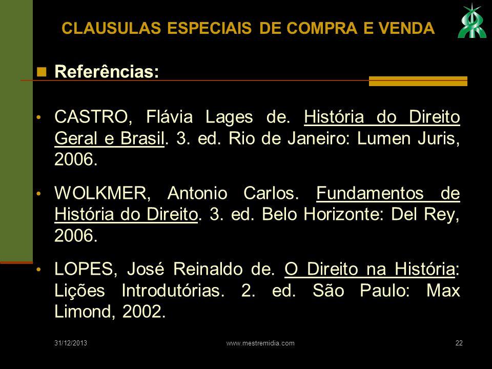 31/12/2013 www.mestremidia.com22 Referências: CASTRO, Flávia Lages de. História do Direito Geral e Brasil. 3. ed. Rio de Janeiro: Lumen Juris, 2006. W