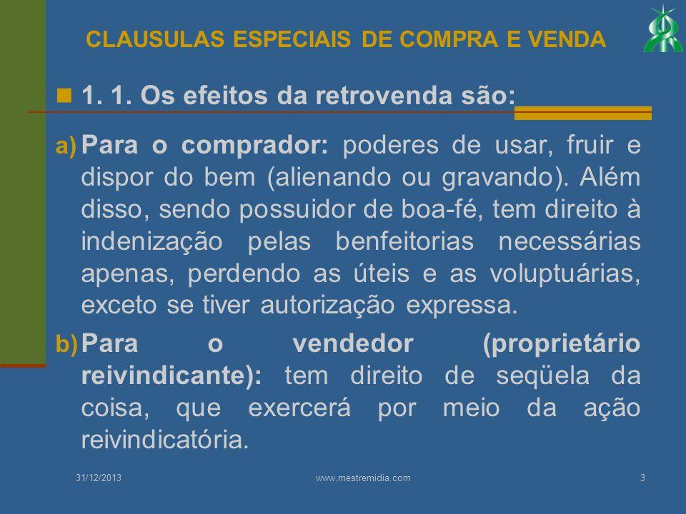 1. 1. Os efeitos da retrovenda são: a) Para o comprador: poderes de usar, fruir e dispor do bem (alienando ou gravando). Além disso, sendo possuidor d