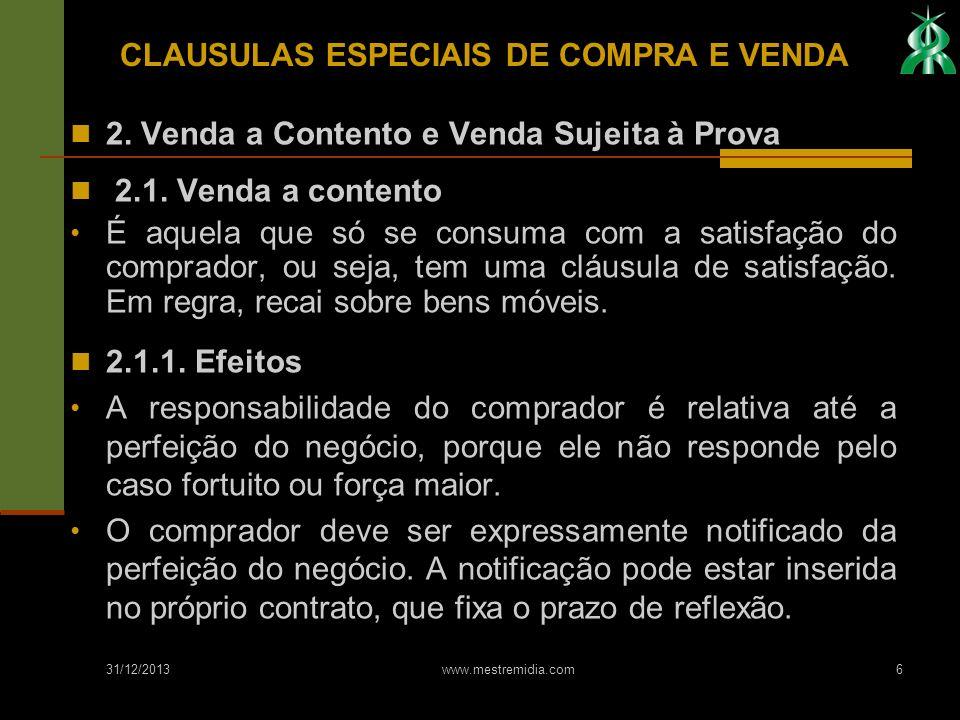 31/12/2013 www.mestremidia.com6 2. Venda a Contento e Venda Sujeita à Prova 2.1. Venda a contento É aquela que só se consuma com a satisfação do compr