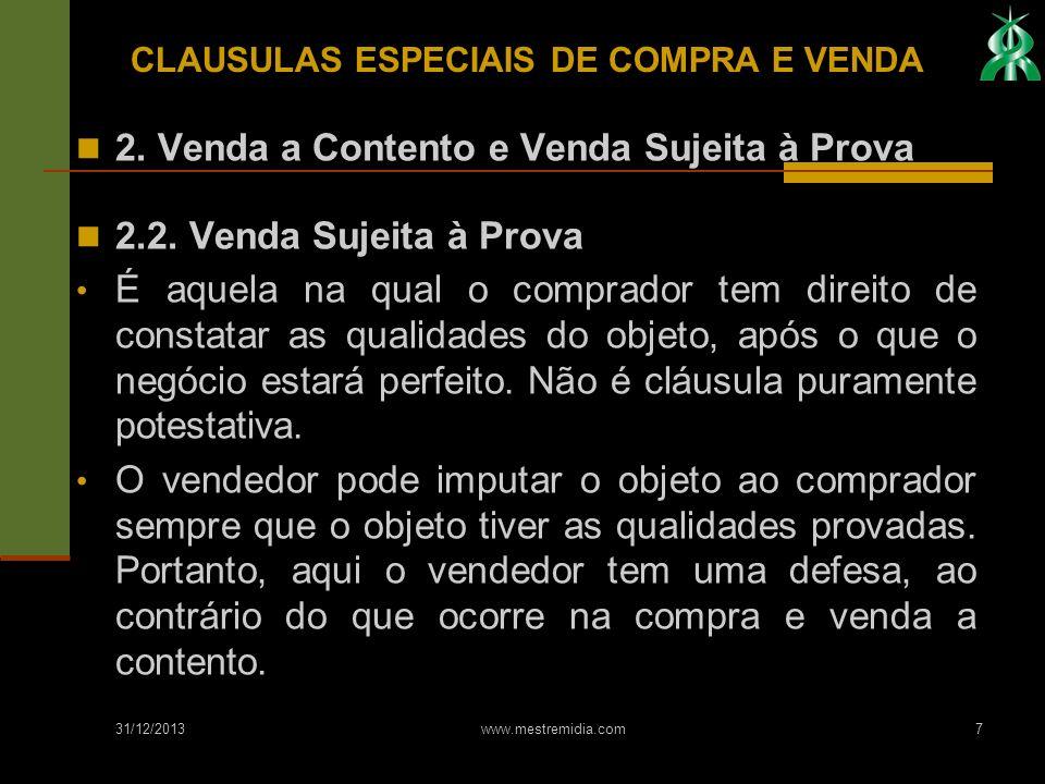 31/12/2013 www.mestremidia.com7 2. Venda a Contento e Venda Sujeita à Prova 2.2. Venda Sujeita à Prova É aquela na qual o comprador tem direito de con