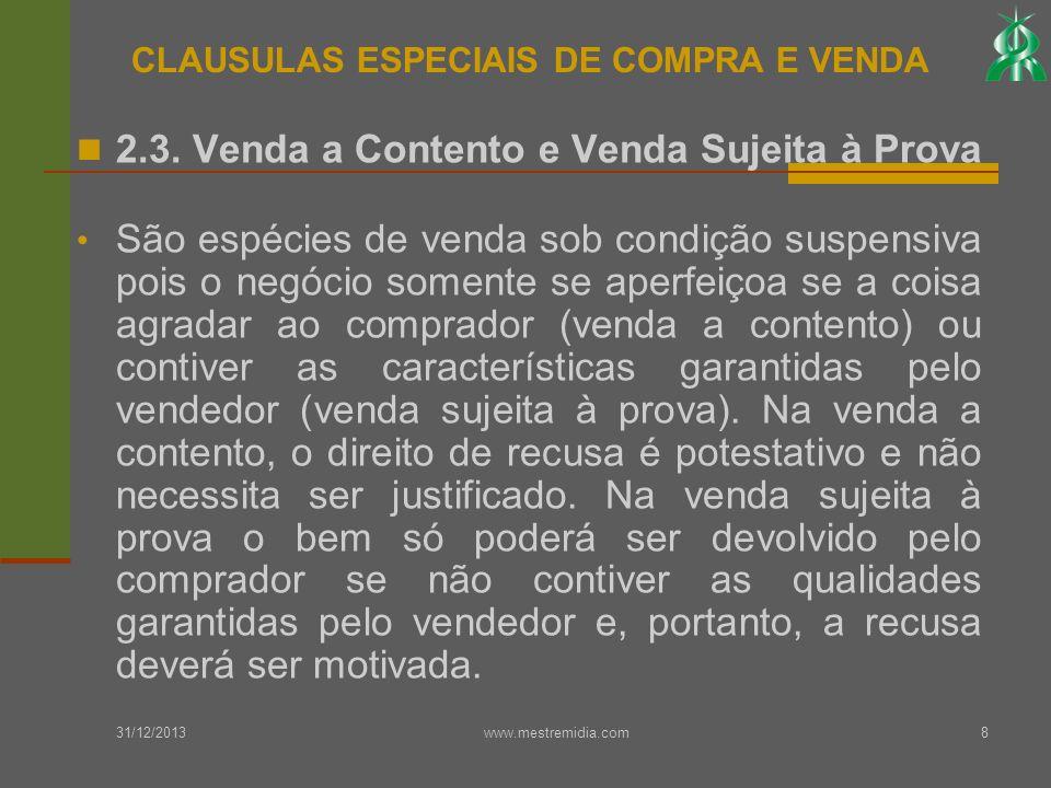 31/12/2013 www.mestremidia.com8 2.3. Venda a Contento e Venda Sujeita à Prova São espécies de venda sob condição suspensiva pois o negócio somente se