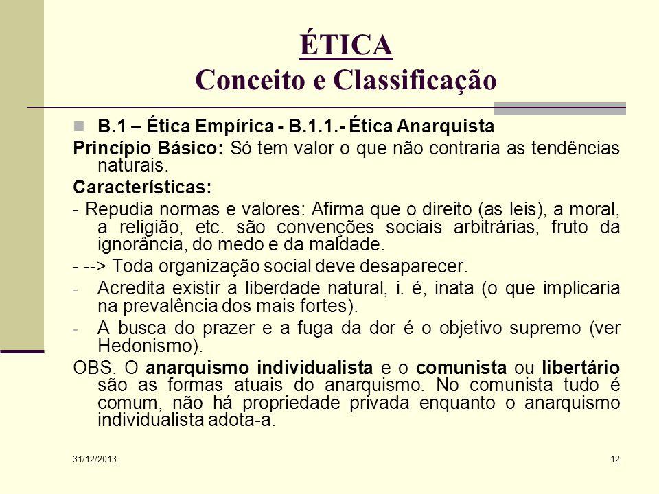 31/12/2013 12 ÉTICA Conceito e Classificação B.1 – Ética Empírica - B.1.1.- Ética Anarquista Princípio Básico: Só tem valor o que não contraria as ten