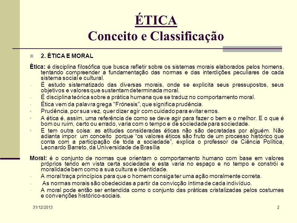 31/12/2013 2 ÉTICA Conceito e Classificação 2. ÉTICA E MORAL Ética: é disciplina filosófica que busca refletir sobre os sistemas morais elaborados pel