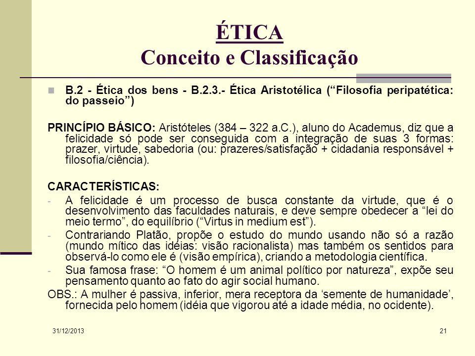 31/12/2013 21 ÉTICA Conceito e Classificação B.2 - Ética dos bens - B.2.3.- Ética Aristotélica (Filosofia peripatética: do passeio) PRINCÍPIO BÁSICO: