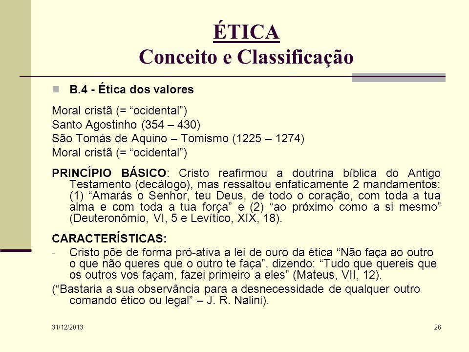 31/12/2013 26 ÉTICA Conceito e Classificação B.4 - Ética dos valores Moral cristã (= ocidental) Santo Agostinho (354 – 430) São Tomás de Aquino – Tomi