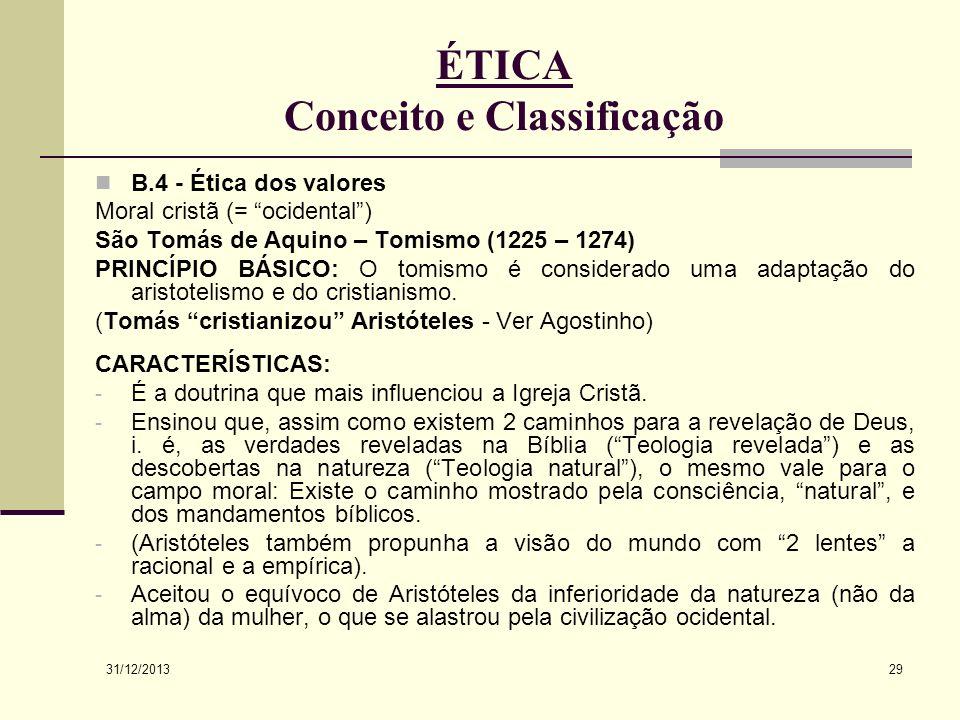 31/12/2013 29 ÉTICA Conceito e Classificação B.4 - Ética dos valores Moral cristã (= ocidental) São Tomás de Aquino – Tomismo (1225 – 1274) PRINCÍPIO