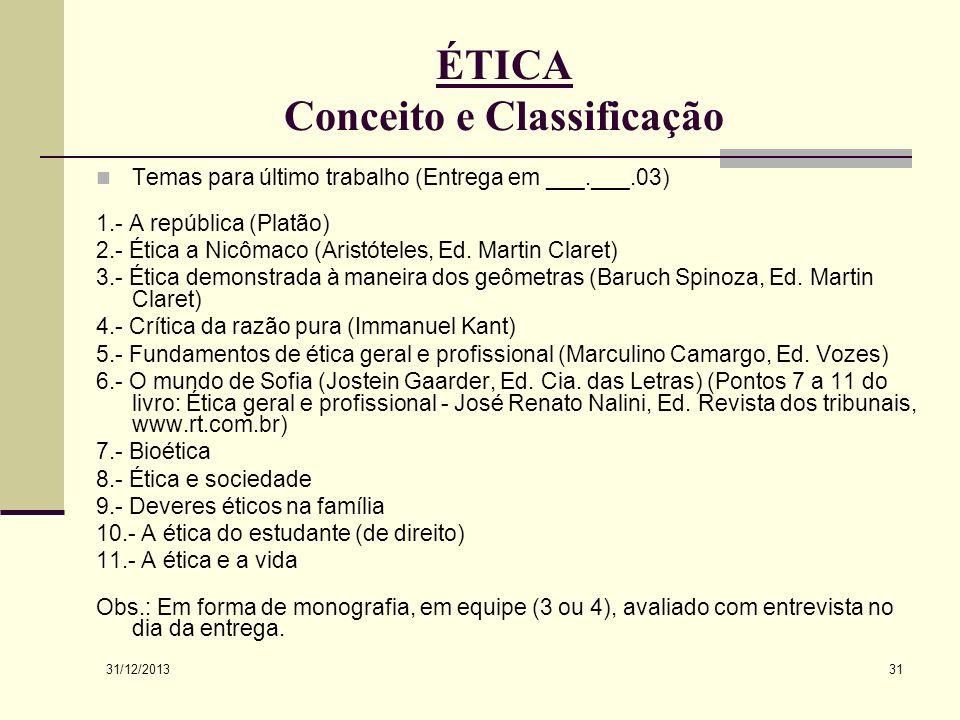 31/12/2013 31 ÉTICA Conceito e Classificação Temas para último trabalho (Entrega em ___.___.03) 1.- A república (Platão) 2.- Ética a Nicômaco (Aristót