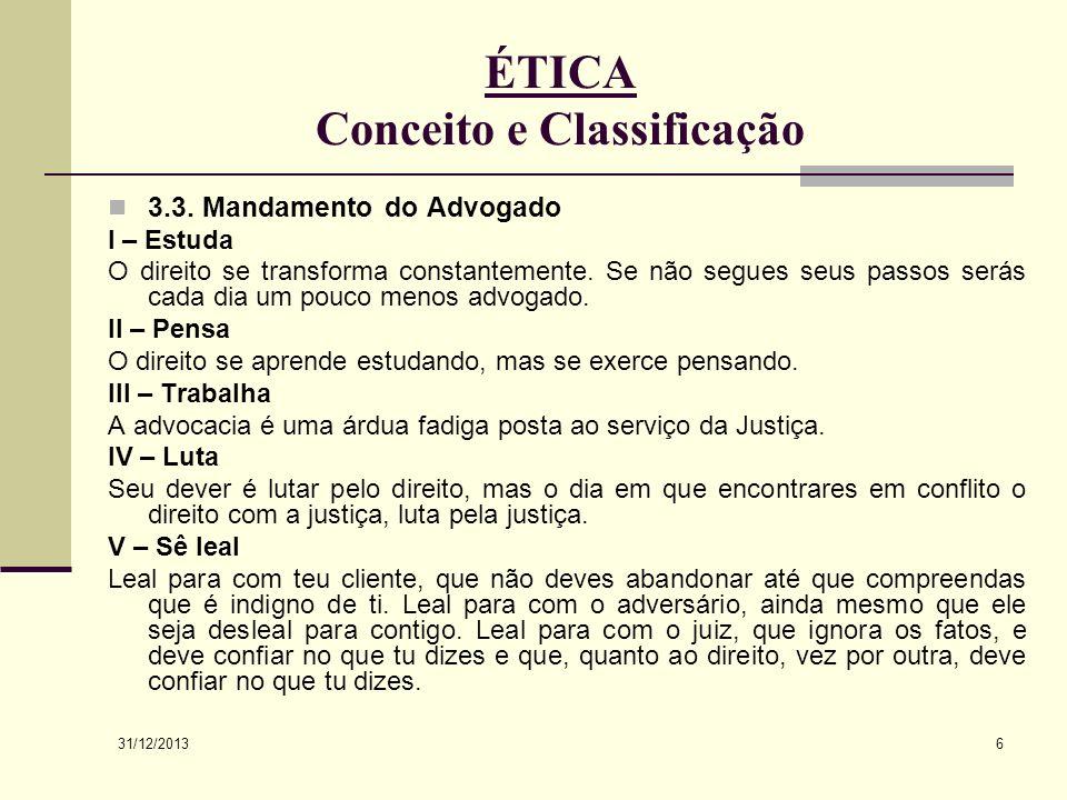 31/12/2013 6 ÉTICA Conceito e Classificação 3.3. Mandamento do Advogado I – Estuda O direito se transforma constantemente. Se não segues seus passos s