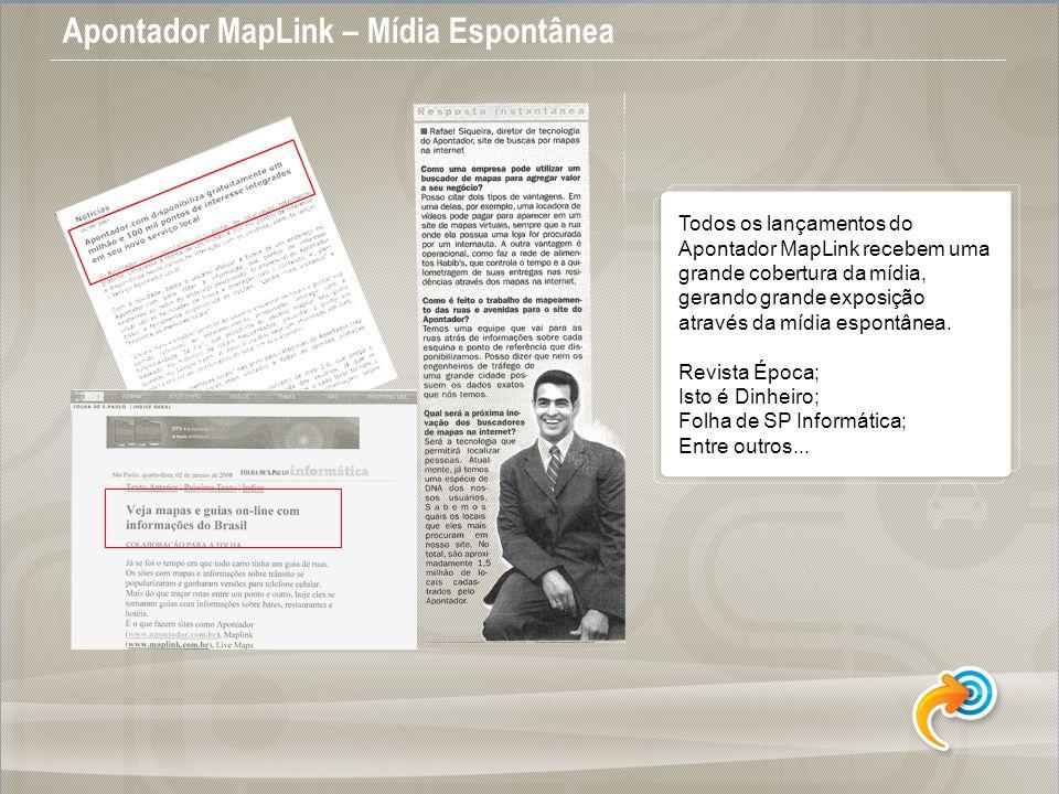 Apontador MapLink – Mídia Espontânea Todos os lançamentos do Apontador MapLink recebem uma grande cobertura da mídia, gerando grande exposição através