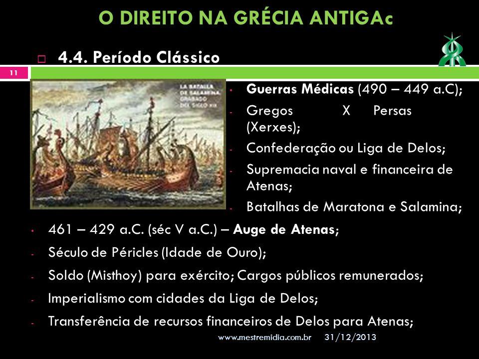 31/12/2013 11 www.mestremidia.com.br 4.4. Período Clássico Guerras Médicas (490 – 449 a.C); - Gregos XPersas (Xerxes); - Confederação ou Liga de Delos
