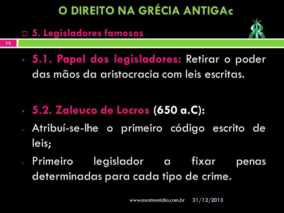 5.1. Papel dos legisladores: Retirar o poder das mãos da aristocracia com leis escritas. 5.2. Zaleuco de Locros (650 a.C): - Atribuí-se-lhe o primeiro