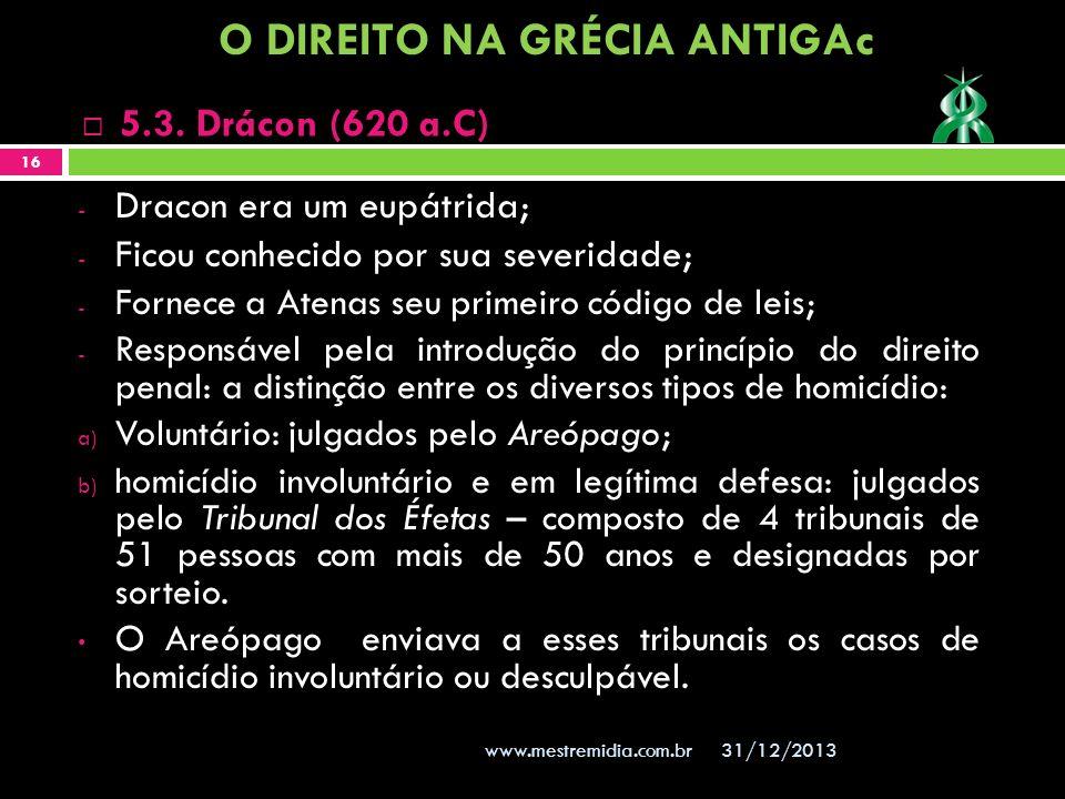 31/12/2013 16 www.mestremidia.com.br - Dracon era um eupátrida; - Ficou conhecido por sua severidade; - Fornece a Atenas seu primeiro código de leis;