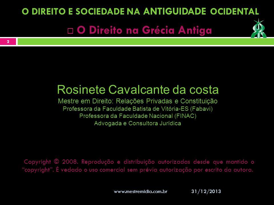 31/12/2013 2 O DIREITO E SOCIEDADE NA ANTIGUIDADE OCIDENTAL O Direito na Grécia Antiga Rosinete Cavalcante da costa Mestre em Direito: Relações Privad