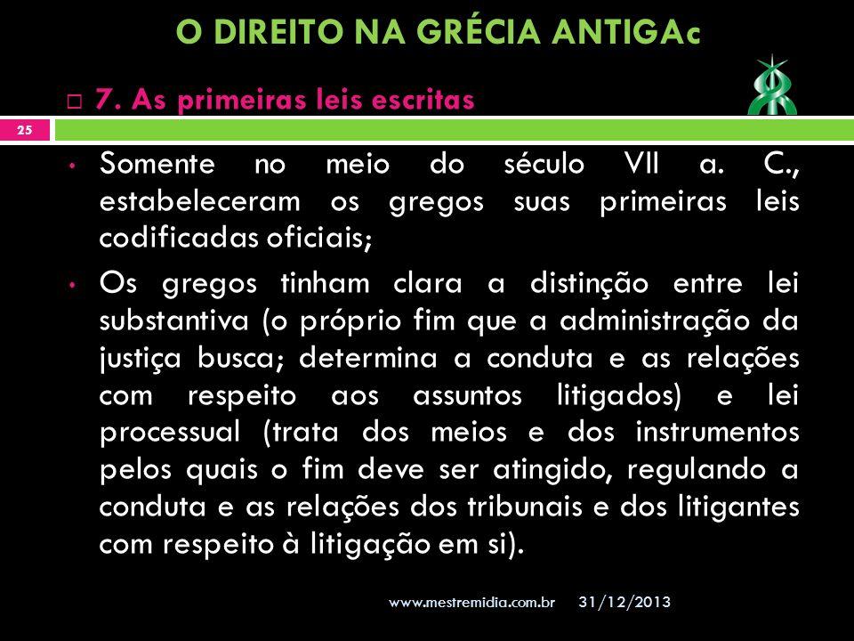 31/12/2013 25 www.mestremidia.com.br 7. As primeiras leis escritas Somente no meio do século VII a. C., estabeleceram os gregos suas primeiras leis co