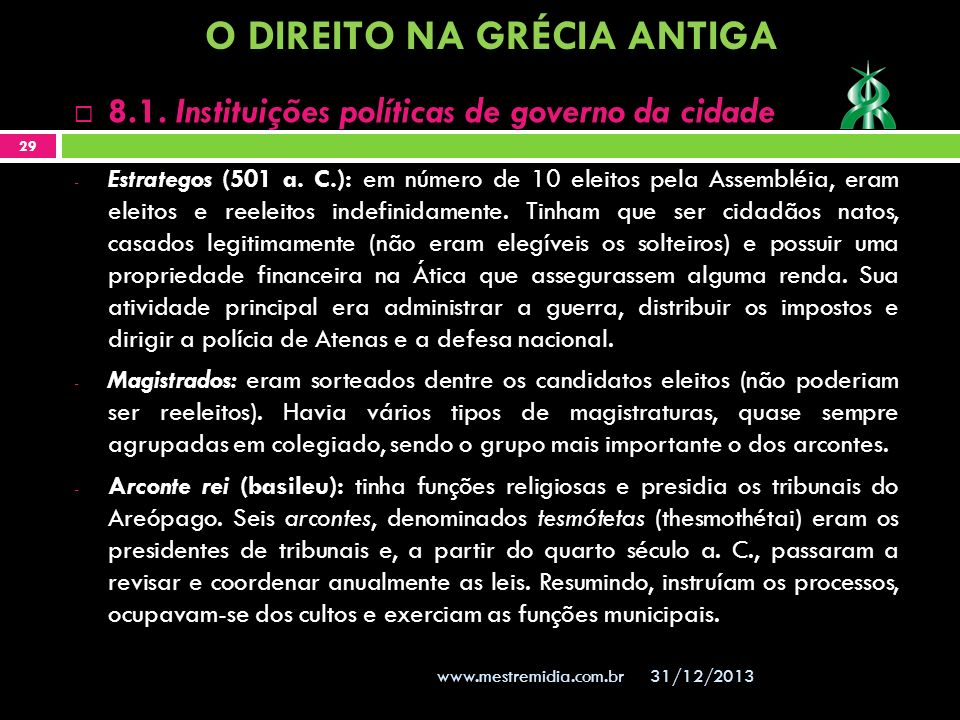 31/12/2013 29 www.mestremidia.com.br - Estrategos (501 a. C.): em número de 10 eleitos pela Assembléia, eram eleitos e reeleitos indefinidamente. Tinh