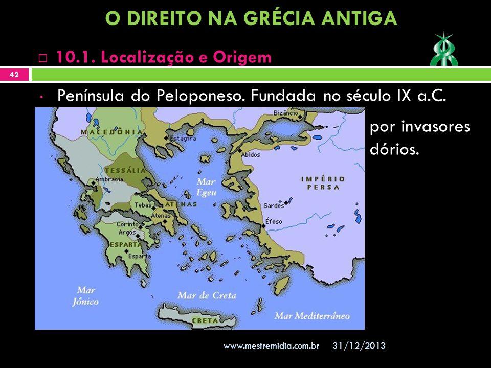 31/12/2013 42 www.mestremidia.com.br 10.1. Localização e Origem Península do Peloponeso. Fundada no século IX a.C. por invasores dórios. O DIREITO NA