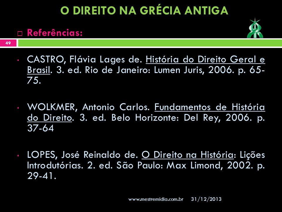 31/12/2013 49 www.mestremidia.com.br Referências: CASTRO, Flávia Lages de. História do Direito Geral e Brasil. 3. ed. Rio de Janeiro: Lumen Juris, 200