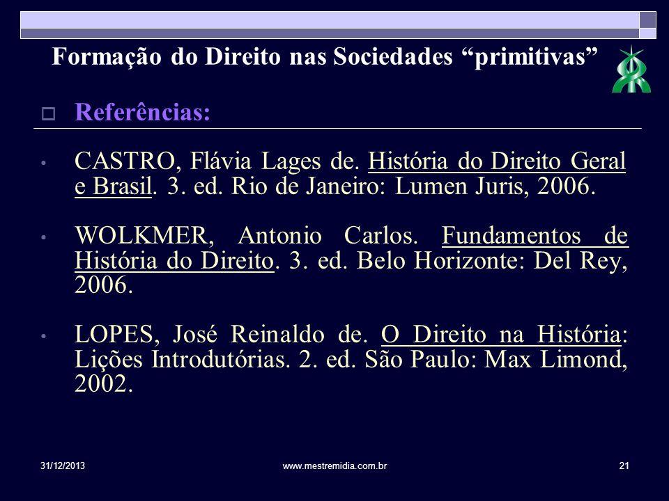 31/12/2013www.mestremidia.com.br21 Referências: CASTRO, Flávia Lages de. História do Direito Geral e Brasil. 3. ed. Rio de Janeiro: Lumen Juris, 2006.