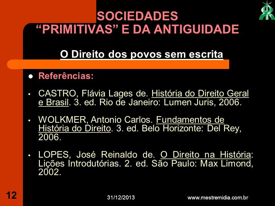 31/12/2013 12 Referências: CASTRO, Flávia Lages de. História do Direito Geral e Brasil. 3. ed. Rio de Janeiro: Lumen Juris, 2006. WOLKMER, Antonio Car