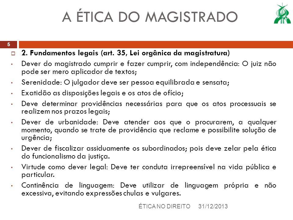 2. Fundamentos legais (art. 35, Lei orgânica da magistratura) Dever do magistrado cumprir e fazer cumprir, com independência: O juiz não pode ser mero