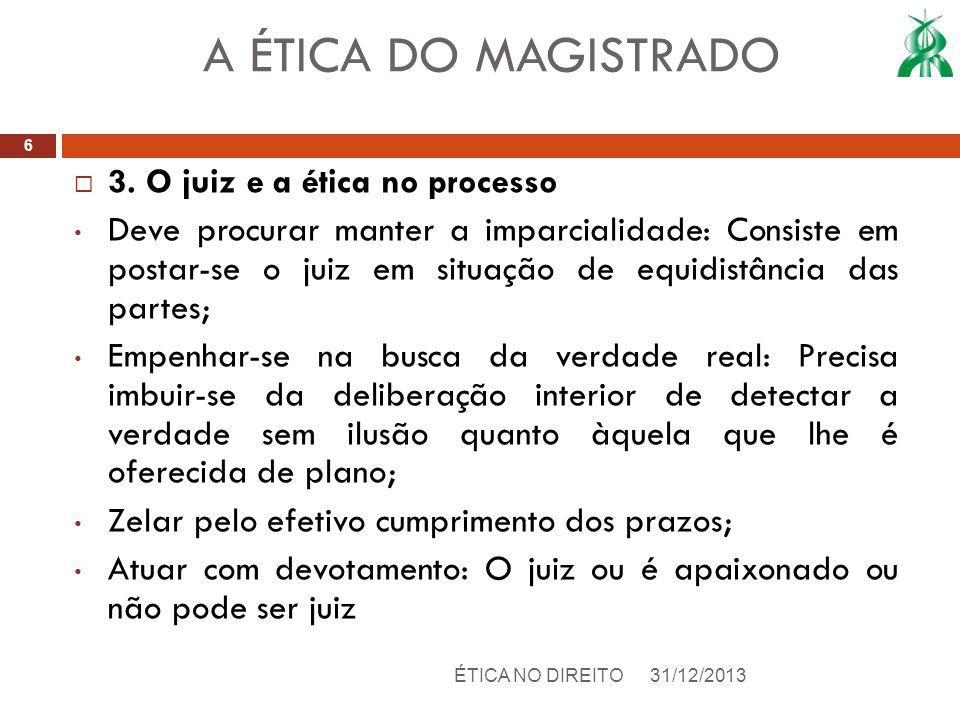 3. O juiz e a ética no processo Deve procurar manter a imparcialidade: Consiste em postar-se o juiz em situação de equidistância das partes; Empenhar-