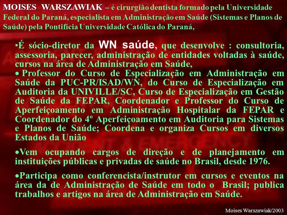 Moises Warszawiak/2003 MOISES WARSZAWIAK MOISES WARSZAWIAK – é cirurgião dentista formado pela Universidade Federal do Paraná, especialista em Adminis