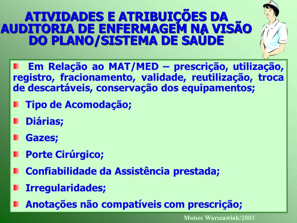 Moises Warszawiak/2003 ATIVIDADES E ATRIBUIÇÕES DA AUDITORIA DE ENFERMAGEM NA VISÃO DO PLANO/SISTEMA DE SAÚDE Em Relação ao MAT/MED – prescrição, util