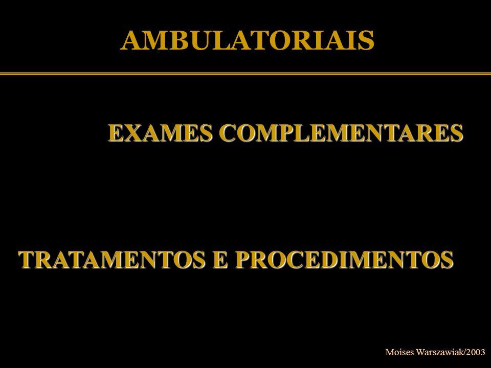 Moises Warszawiak/2003 AMBULATORIAIS EXAMES COMPLEMENTARES EXAMES COMPLEMENTARES TRATAMENTOS E PROCEDIMENTOS
