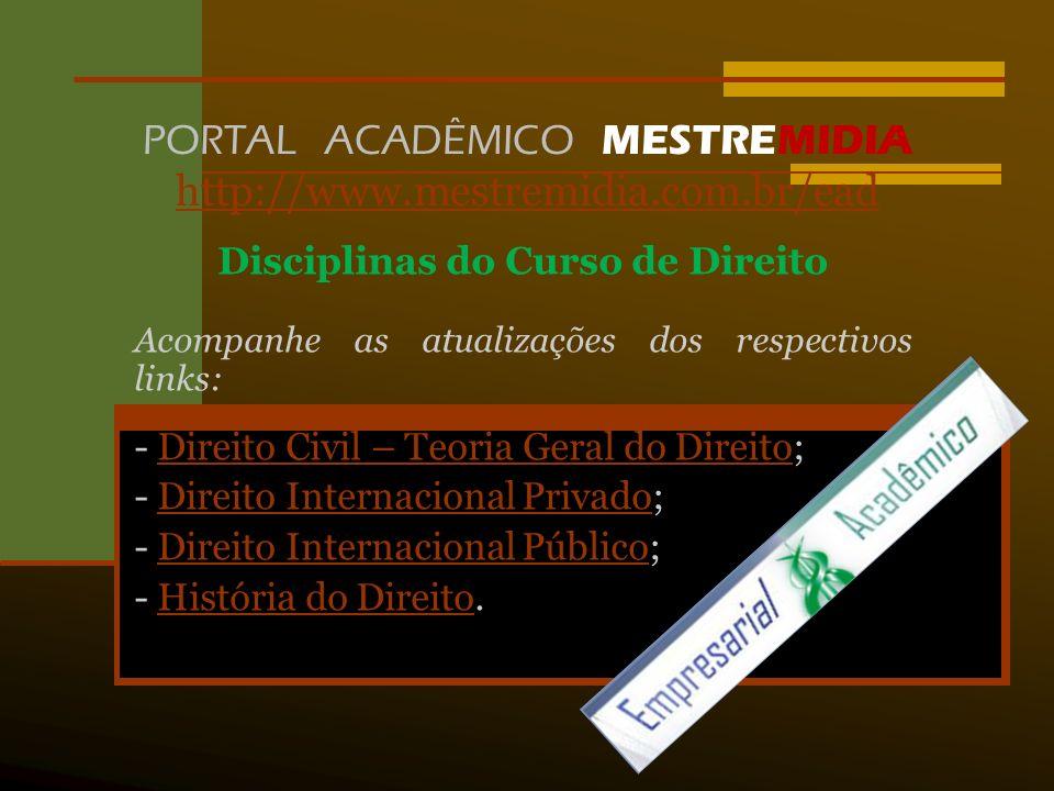 PORTAL ACADÊMICO MESTREMIDIA http://www.mestremidia.com.br/ead http://www.mestremidia.com.br/ead Disciplinas do Curso de Direito Acompanhe as atualiza