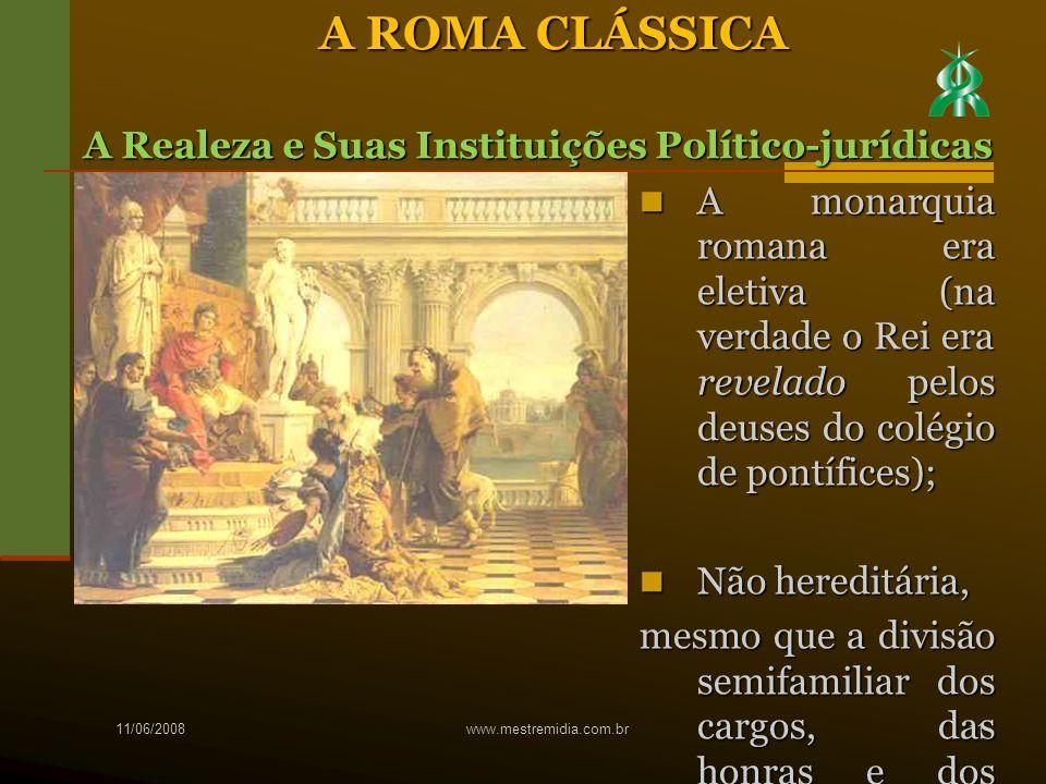 A monarquia romana era eletiva (na verdade o Rei era revelado pelos deuses do colégio de pontífices); A monarquia romana era eletiva (na verdade o Rei