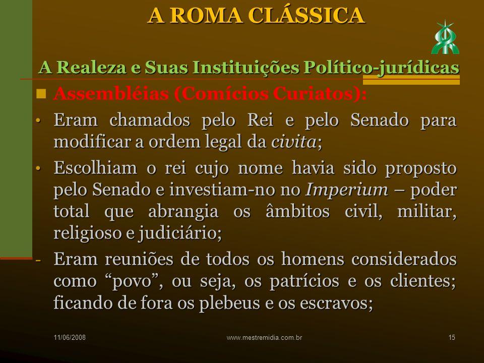 Assembléias (Comícios Curiatos): Eram chamados pelo Rei e pelo Senado para modificar a ordem legal da civita; Eram chamados pelo Rei e pelo Senado par