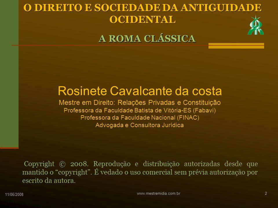 11/06/2008 www.mestremidia.com.br2 O DIREITO E SOCIEDADE DA ANTIGUIDADE OCIDENTAL Rosinete Cavalcante da costa Mestre em Direito: Relações Privadas e