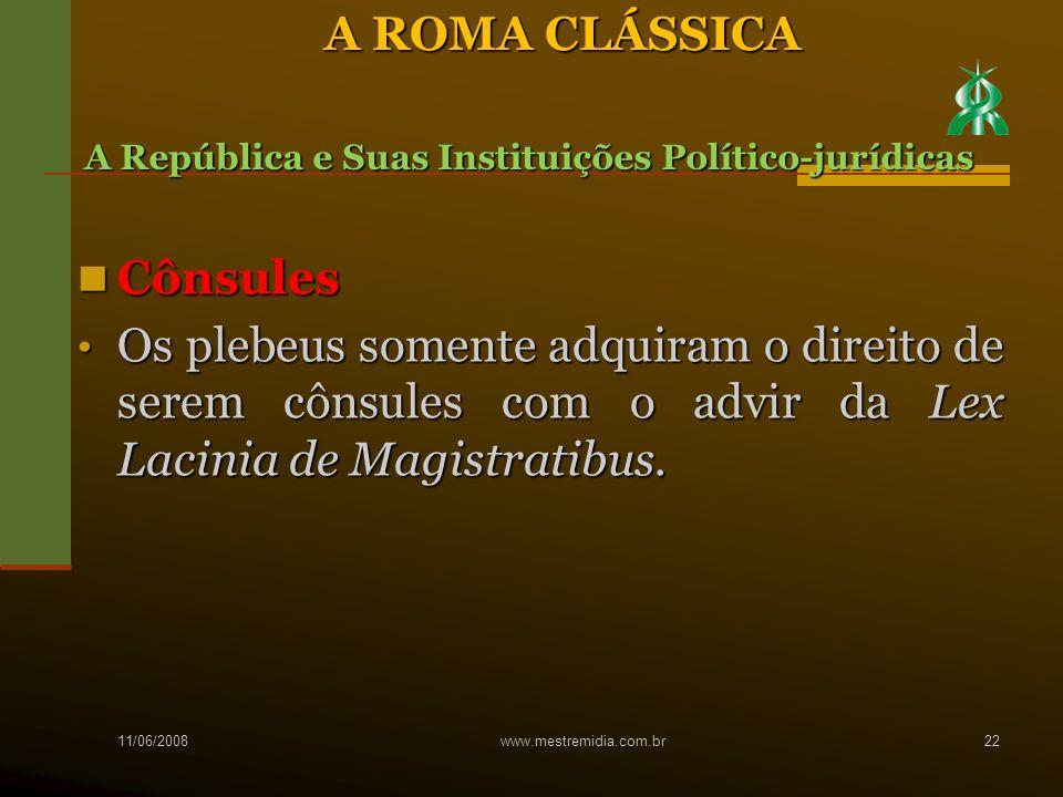 Cônsules Cônsules Os plebeus somente adquiram o direito de serem cônsules com o advir da Lex Lacinia de Magistratibus. Os plebeus somente adquiram o d