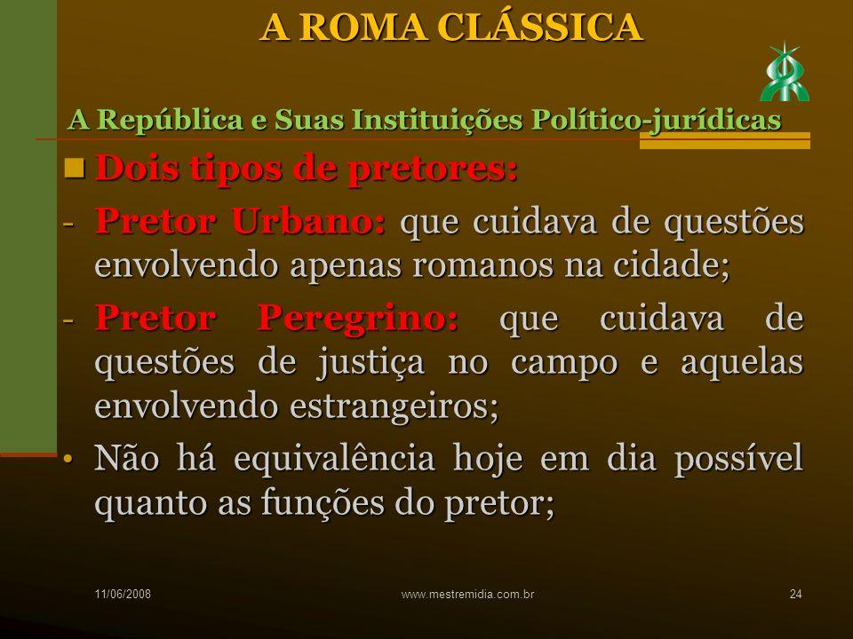 Dois tipos de pretores: Dois tipos de pretores: - Pretor Urbano: que cuidava de questões envolvendo apenas romanos na cidade; - Pretor Peregrino: que