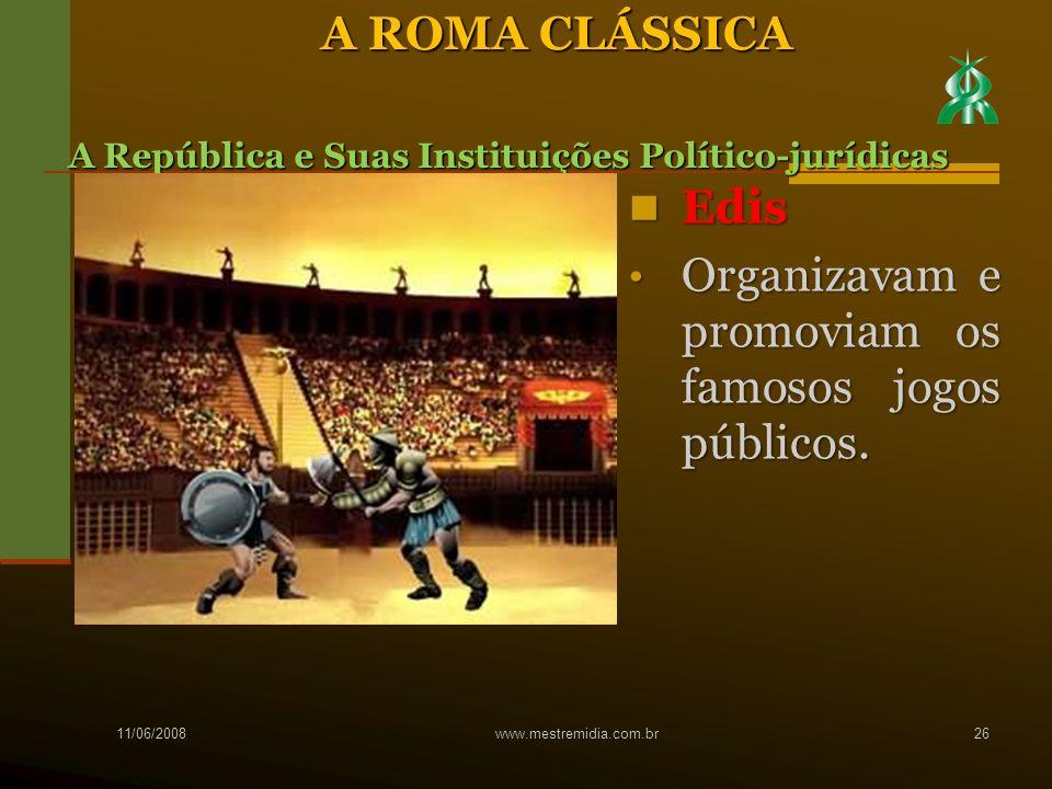 Edis Edis Organizavam e promoviam os famosos jogos públicos. Organizavam e promoviam os famosos jogos públicos. 11/06/2008 www.mestremidia.com.br26 A