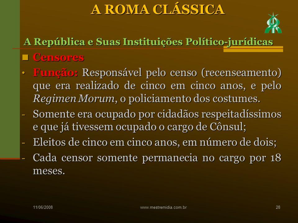 Censores Censores Função: Responsável pelo censo (recenseamento) que era realizado de cinco em cinco anos, e pelo Regimen Morum, o policiamento dos co