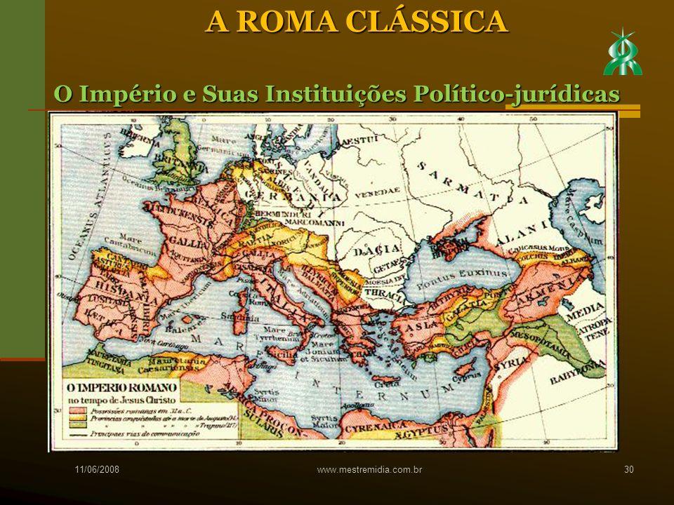 11/06/2008 www.mestremidia.com.br30 A ROMA CLÁSSICA O Império e Suas Instituições Político-jurídicas