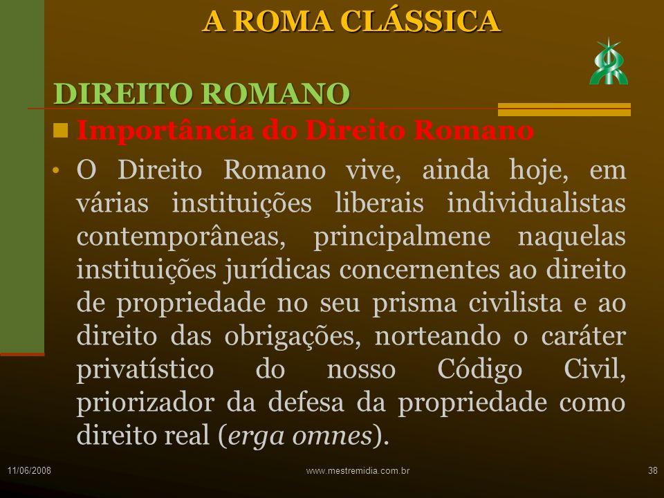 Importância do Direito Romano O Direito Romano vive, ainda hoje, em várias instituições liberais individualistas contemporâneas, principalmene naquela