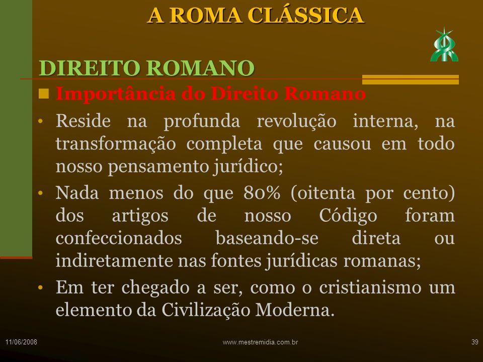 Importância do Direito Romano Reside na profunda revolução interna, na transformação completa que causou em todo nosso pensamento jurídico; Nada menos