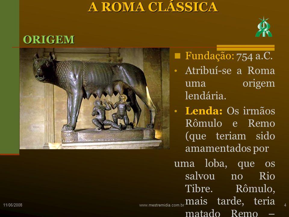 Fundação: 754 a.C. Atribuí-se a Roma uma origem lendária. Lenda: Os irmãos Rômulo e Remo (que teriam sido amamentados por uma loba, que os salvou no R