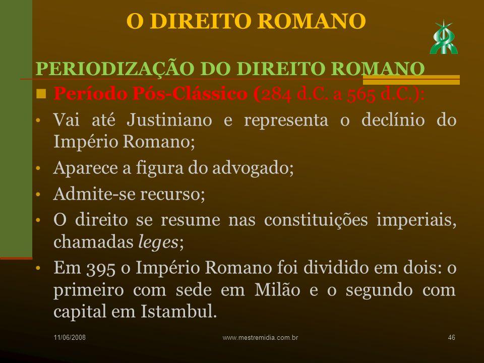 Período Pós-Clássico (284 d.C. a 565 d.C.): Vai até Justiniano e representa o declínio do Império Romano; Aparece a figura do advogado; Admite-se recu