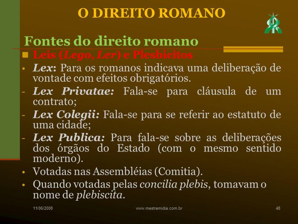 Leis (Lego, Ler) e Plesbicitos Lex: Para os romanos indicava uma deliberação de vontade com efeitos obrigatórios. - Lex Privatae: Fala-se para cláusul