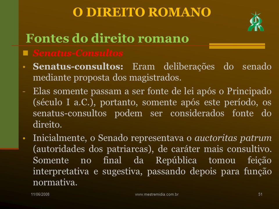 Senatus-Consultos Senatus-consultos: Eram deliberações do senado mediante proposta dos magistrados. - Elas somente passam a ser fonte de lei após o Pr
